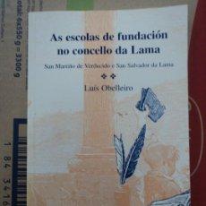 Libros de segunda mano: AS ESCOLAS DE FUNDACIÓN NO CONCELLO DA LAMA- PONTEVEDRA- GALICIA - LUÍS OBELLEIRO. Lote 257879100