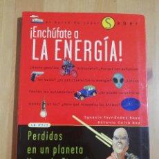 Libros de segunda mano: ¡ENCHÚFATE A LA ENERGÍA! (IGNACIO FERNÁNDEZ / ANTONIO CALVO). Lote 257978610