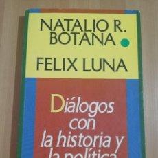 Libros de segunda mano: DIÁLOGOS CON LA HISTORIA Y LA POLÍTICA (NATALIO R. BOTANA / FÉLIX LUNA). Lote 258001680