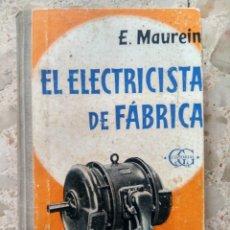 Libros de segunda mano: EL ELECTRICISTA DE FÁBRICA - E. MAUREIN - USO, CONSERVACIÓN Y REPARACIONES DE MÁQUINAS ELÉCTRICAS. Lote 259250960