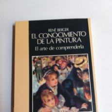Libri di seconda mano: EL CONOCIMIENTO DE LA PINTURA. EL ARTE DE COMPRENDER LA RENÉ BERGER . . PENSAMIENTO ARTE. Lote 259315200
