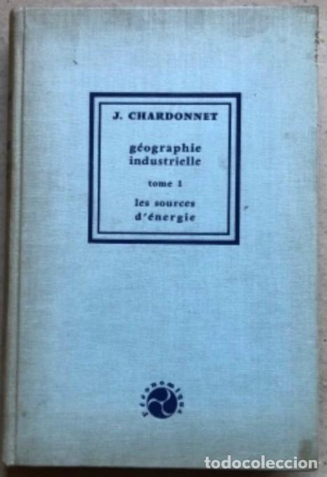 GÉOGRAPHIE INDUSTRIELLE (TOME 1), LES SOUTCEW D'ÉNERGIE. J. CHARDONNET. SIREY 1962. EN FRANCÉS (Libros de Segunda Mano - Ciencias, Manuales y Oficios - Otros)