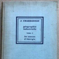 Libros de segunda mano: GÉOGRAPHIE INDUSTRIELLE (TOME 1), LES SOUTCEW D'ÉNERGIE. J. CHARDONNET. SIREY 1962. EN FRANCÉS. Lote 139510066