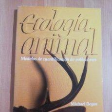 Libros de segunda mano: ECOLOGÍA ANIMAL. MODELOS DE CUANTIFICACIÓN DE POBLACIONES (MICHAEL BEGON). Lote 259855315