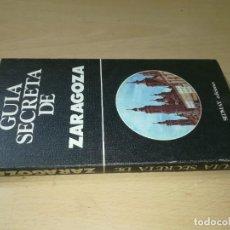Livros em segunda mão: GUIA SECRETA DE ZARAGOZA / SEDMAY EDICIONES / 1978 / CON43. Lote 259912160
