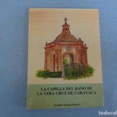 Libros de segunda mano: LA CAPILLA DEL BAÑO DE LA VERA CRUZ DE CARAVACA, GREGORIO SÁNCHEZ ROMERO, 1984. MURCIA.. Lote 259956485