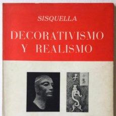 Libros de segunda mano: DECORATIVISMO Y REALISMO. (DESHUMANIZACIÓN Y HUMANIZACIÓN DE LA PINTURA MODERNA.) - SISQUELLA.. Lote 123248739