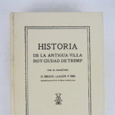 Libros de segunda mano: HISTORIA DE LA ANTIGUA VILLA HOY CIUDAD DE TREMP - MIGUEL LLEDÓN Y MIR - TREMP 1977. Lote 260089310