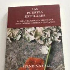Libros de segunda mano: LAS PUERTAS ESTELARES. LA GRAN RUEDA DE LA MEDICINA DE LOS INDIOS NORTEAMERICANOS, STANDING EAGLE.. Lote 260337170