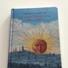 Libros de segunda mano: LA TRADICIÓN OCULTA DEL ALMA. PATRICK HARPUR.. ATALANTA. CONOCIMIENTO INTERIOR. PSIQUISMO.. Lote 260338450