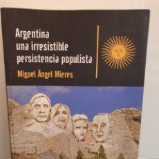 Libros de segunda mano: ARGENTINA UNA IRRESISTIBLE PERSISTENCIA POPULISTA. MIGUEL ÁNGEL MIERES. 2015 (ENVÍO 4,31€). Lote 260517325