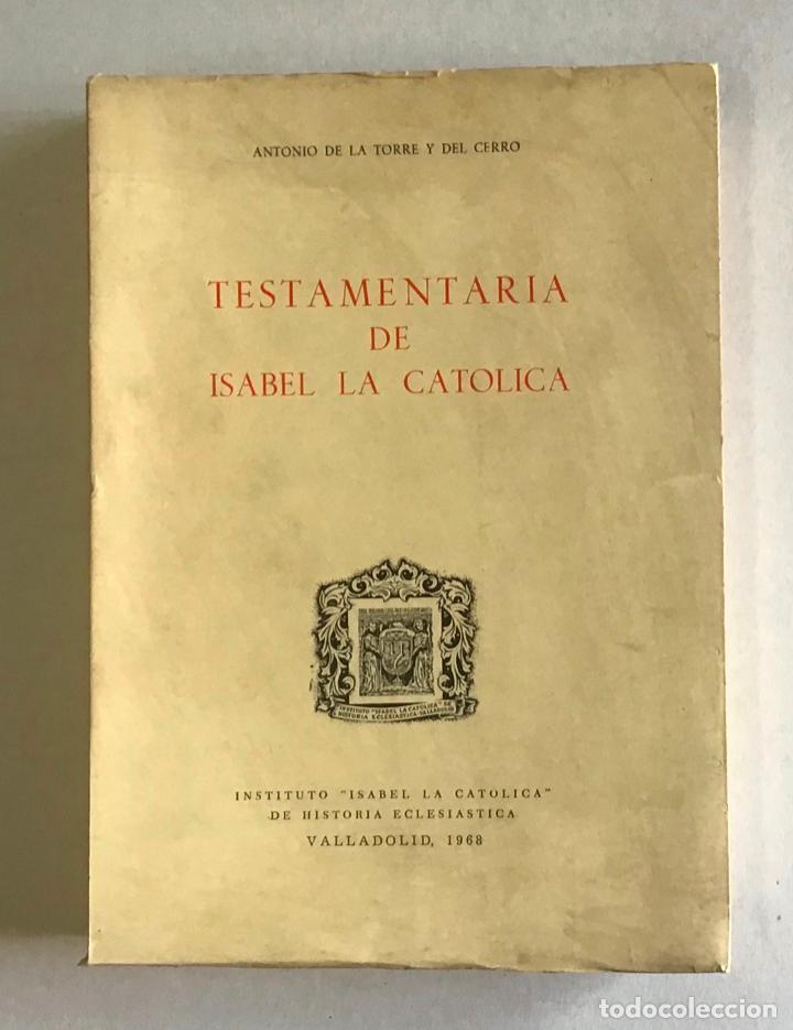 TESTAMENTARIA DE ISABEL LA CATOLICA - LA TORRE Y DEL CERRO, ANTONIO DE. (Libros de Segunda Mano - Historia - Otros)
