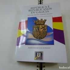 Libros de segunda mano: REPUBLICA E REPUBLICANOS EN GALICIA - EMILIO GRANDIO SEOANE - N 13. Lote 260812815