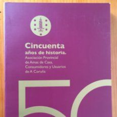 Libros de segunda mano: 50 AÑOS DE HISTORIA. ASOCIACION PROVINCIAL DE AMAS DE CASA, CONSUMIDORES Y USUARIOS DE A CORUÑA. Lote 260813560