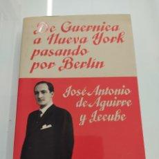 Libros de segunda mano: DE GUERNICA A NUEVA YORK PASANDO POR BERLÍN AGUIRRE, JOSÉ ANTONIO DE AGUIRRE ED. FOCA PAIS VASCO. Lote 260817980