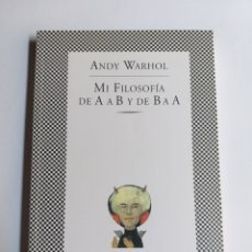 Libros de segunda mano: ANDY WARHOL. MI FILOSOFÍA DE A A B Y DE B A A . ... TUSQUETS EDITORES . . .PENSAMIENTO ARTE. Lote 261254055