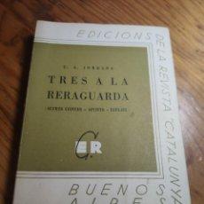 Libros de segunda mano: TRES A LA RERAGUARDA. / C.A. JORDANA. BUENOS AIRES : ED. REV. CATALUNYA, 1940. 19X13CM.229 P.. Lote 261307540