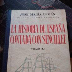 Libros de segunda mano: LA HISTORIA DE ESPAÑA CONTADA CON SENCILLEZ TOMO II JOSÉ MARÍA PEMÁN TOMO 2. Lote 261335520