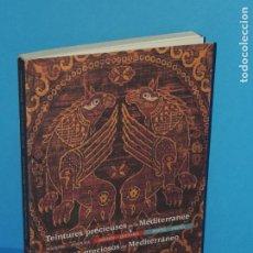 Libros de segunda mano: TEINTURES PRÉCIEUSES DE LA MÉDITERRANÉE. TINTES PRECIOSOS DEL MEDITERRÁNEO. Lote 261561195