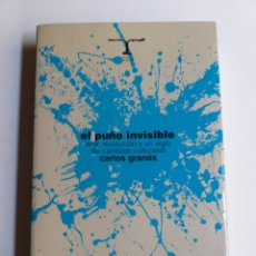 Libros de segunda mano: EL PUÑO INVISIBLE. ARTE REVOLUCIÓN Y UN SIGLO DE CAMBIOS CULTURALES CARLOS GRANÉS ..PENSAMIENTO ARTE. Lote 261569855