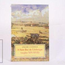 Libros de segunda mano: LIBRO EN CATALÁN - A SANT BOI DEL LLOBREGAT SEGLES XIV-XVII - JAUME CODINA - ED. COLUMNA ASSAIG 1999. Lote 261802260