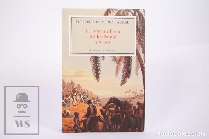 LIBRO - LA SAGA CUBANA DE LOS SAMÀ 1794-1933 - DOLORES M. PÉREZ TARRAU - ED. VIENA 1ª ED 2007 (Libros de Segunda Mano - Historia - Otros)