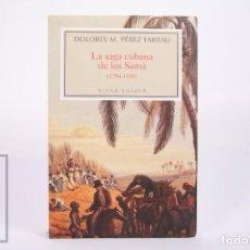 Libros de segunda mano: LIBRO - LA SAGA CUBANA DE LOS SAMÀ 1794-1933 - DOLORES M. PÉREZ TARRAU - ED. VIENA 1ª ED 2007. Lote 261802810