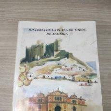 Libros de segunda mano: LIBRO HISTORIA DE LA PLAZA DE TOROS DE ALMERÍA. JUAN AGUILERA RUIZ. TOMO I, 1939-1952. Lote 261933905