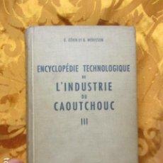 Libros de segunda mano: ENCYCLOPÉDIE TECHNOLOGIQUE DE L´INDUSTRIE DU CAOUTCHOUC. VOL. III. G.GENIN/B. MORISSON.. Lote 262018260