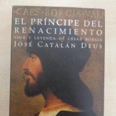 Libros de segunda mano: EL PRINCIPE DEL RENACIMIENTO. VIDA Y LEYENDA DE CESAR BORGIA -JOSÉ CATALÁN DEUS - ED DEBATE. Lote 262022185