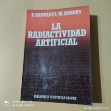 Libros de segunda mano: LA RADIACTIVIDAD ARTIFICIAL. P. RADVANYI. M. BORDRY. 1987. SALVAT. 201 PAGS.. Lote 262326415