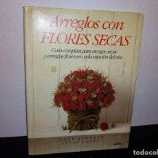 Libros de segunda mano: 1- ARREGLOS CON FLORES SECAS, GUÍA COMPLETA PARA ESCOGER Y ARREGLAR FLORES - JENNY RAWORTH. Lote 262329360