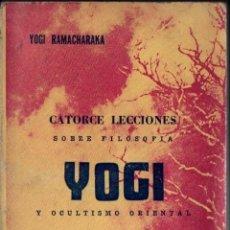 Libros de segunda mano: YOGI RAMACHARAKA :CATORCE LECCIONES SOBRE FILOSOFÍA YOGI Y OCULTISMO ORIENTAL (ORION MÉXICO, 1973). Lote 262332270