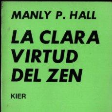 Libros de segunda mano: MANLY HALL : LA CLARA VIRTUD DEL ZEN (KIER, 1977). Lote 262332900