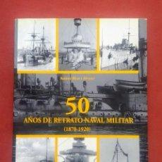 Libros de segunda mano: 50 AÑOS DE RETRATO NAVAL MILITAR - CINCUENTA.. Lote 262344545