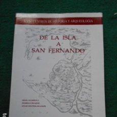Libros de segunda mano: DE LA ISLA A SAN FERNANDO X ENCUENTROS DE HISTORIA DE Y ARQUEOLOGIA. Lote 262356900