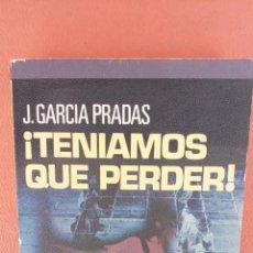 Libros de segunda mano: ¡TENIAMOS QUE PERDER!. J. GARCIA PRADAS. PLAZA & JANES, EDITORES.. Lote 262383005