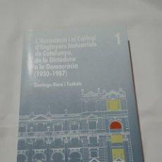 Libros de segunda mano: L'ASSOSIACIO I EL COL·LEGI D'ENGINYERS INDUSTRIALS DE CATALUNYA DE LA DICTADURA A AL DEMOCRACIA 1950. Lote 262389285