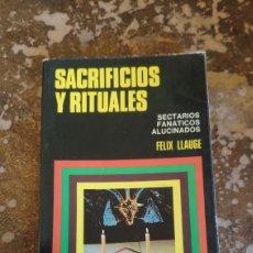Libros de segunda mano: SACRIFICIOS Y RITUALES (FELIX LLAUGE) (CIENCIA OSCURA, ED. BRUGUERA). Lote 262397255