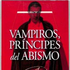 Libros de segunda mano: VAMPIROS PRÍNCIPES DEL ABISMO UN TRATADO INUSUAL SOBRE VAMPIRISMO: LA CRÓNICA DEFINITIVA. Lote 262397445