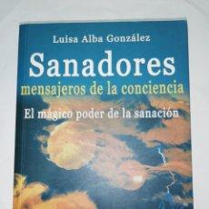 Libros de segunda mano: SANADORES. MENSAJEROS DE LA CONCIENCIA. LUISA ALBA GONZÁLEZ. Lote 262405770