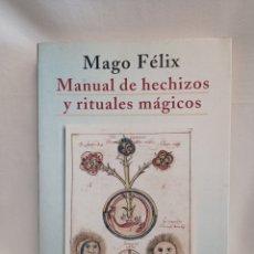 Libros de segunda mano: MANUAL DE HECHIZOS Y RITUALES MÁGICOS. MAGO FÉLIX. Lote 262408715