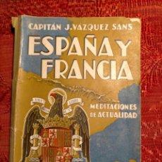 Libros de segunda mano: ESPAÑA Y FRANCIA POR CAPITÁN J.VÁZQUEZ SANS MEDITACIONES DE ACTUALIDAD 1939 BARCELONA. Lote 262594795
