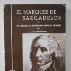 Libros de segunda mano: EL MARQUES DE SARGADELOS O LOS COMIENZOS DE INDUSTRIALISMO CAPITALISTA EN ESPAÑA. POR J. E. CARARIEG. Lote 262624955