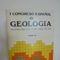 Libros de segunda mano: I CONGRESO ESPAÑOL DE GEOLOGIA. SEGOVIA DEL 9 AL 14 DE ABRIL 1984. TOMO III.. Lote 262627960