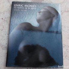 Libros de segunda mano: ENRIC MONJO, LA REALIDAD DE LA FIGURA, VICENÇ LLORCA Y TONI CATANY, EDITORES LUNWERG,. Lote 262706900