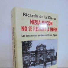 Libros de segunda mano: MEDIA NACION NO SE RESIGNA A MORIR. LOS DOCUMENTOS PERDIDOS DEL FRENTE POPULAR. RICARDO DE LA CIERVA. Lote 262738910