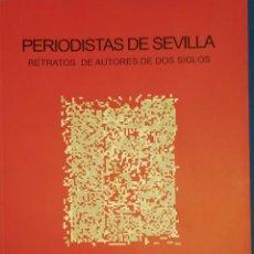 Libros de segunda mano: PERIODISTAS DE SEVILLA RETRATOS DE AUTORES DE DOS SIGLOS. Lote 262753430