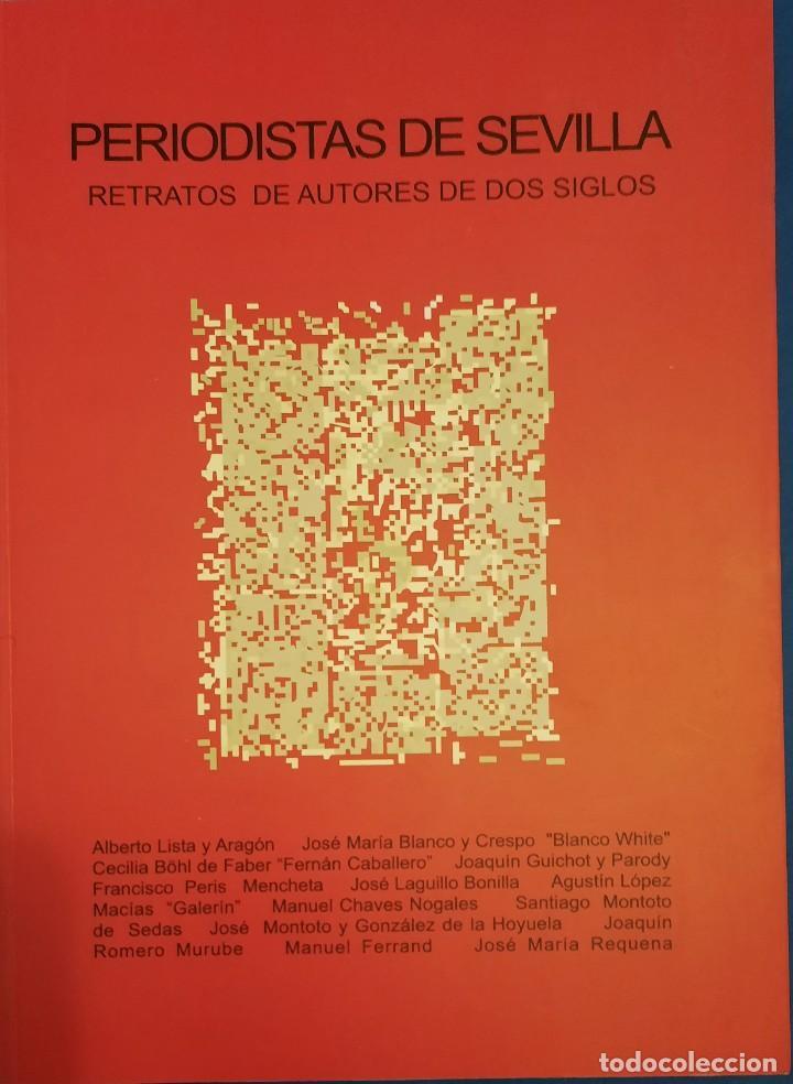 PERIODISTAS DE SEVILLA RETRATOS DE AUTORES DE DOS SIGLOS (Libros de Segunda Mano (posteriores a 1936) - Literatura - Otros)