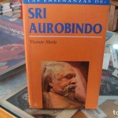 Libros de segunda mano: SRI AUROBINDO, LAS ENSEÑANZAS - VICENTE MERLO. Lote 262859305